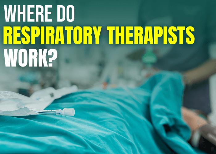 Where Do Respiratory Therapists work